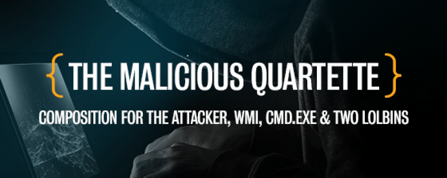 The Malicious Quartette – Composition for the Attacker, WMI, CMD.EXE and Two LOLbins