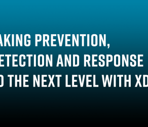 Taking Prevention, Detection and Response to the Next Level with Extended Detection and Response (XDR)