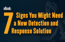 eBook---7-Signs-You-Might-Need-a-New-Detection-and-Response-Solution_230x150-(1)